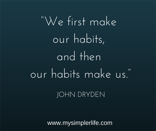 """We first make our habits, and then our"