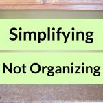 Simplifying, not Organizing