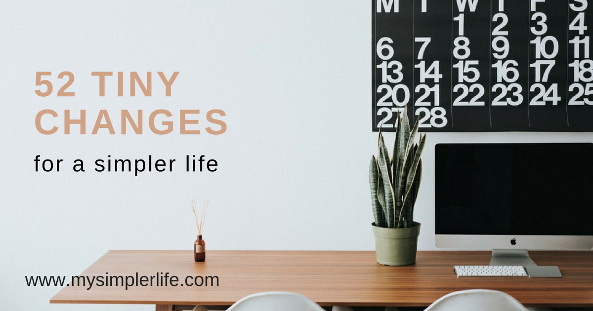 52 Tiny Changes for a Simpler Life